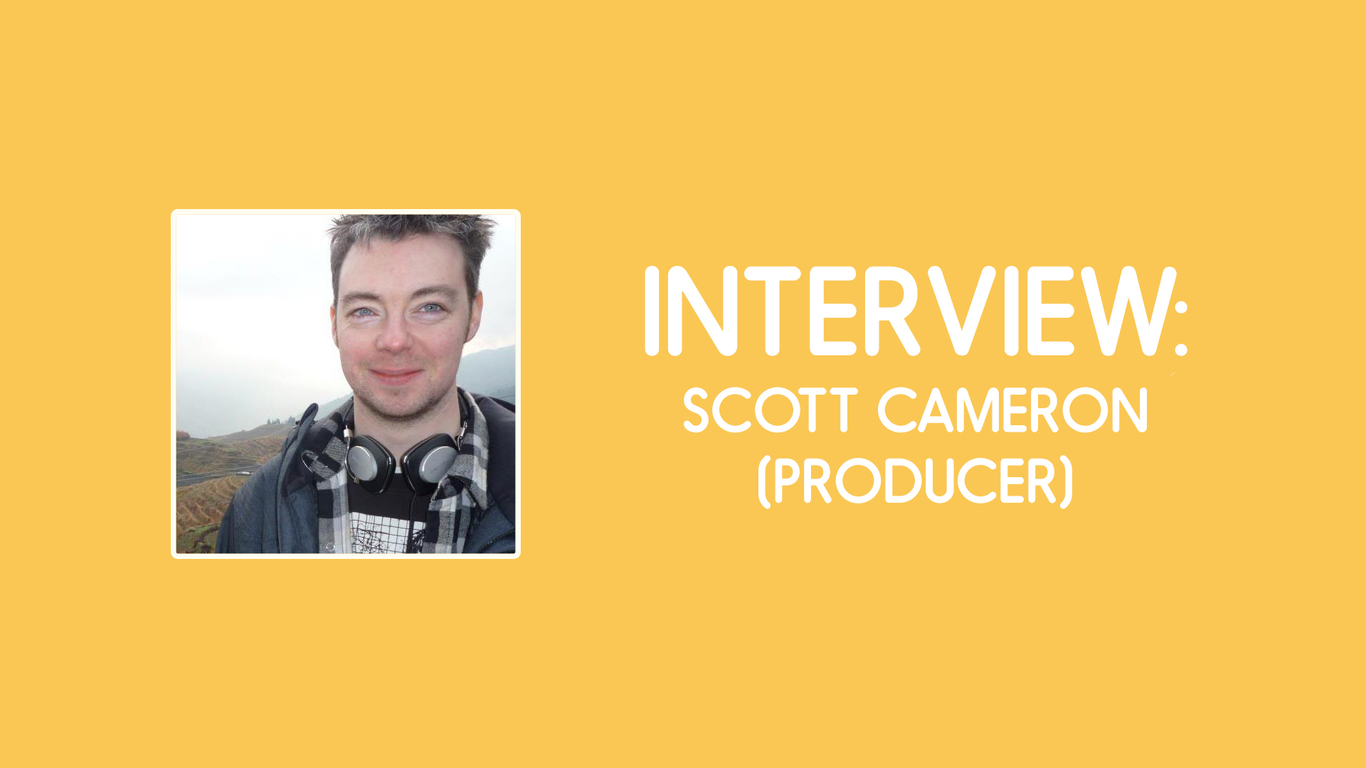 Scott Cameron Producer Interview
